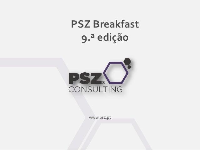 PSZ Breakfast 9.ª edição www.psz.pt