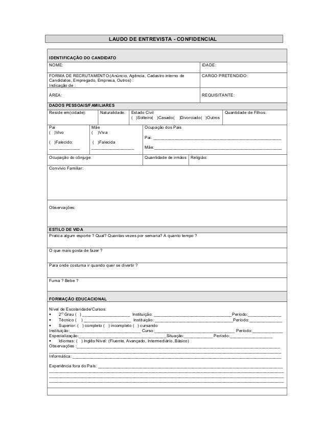 LAUDO DE ENTREVISTA - CONFIDENCIAL IDENTIFICAÇÃO DO CANDIDATO NOME: IDADE: FORMA DE RECRUTAMENTO:(Anúncio, Agência, Cadast...