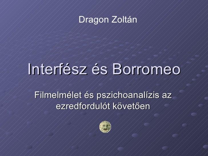Interfész és Borromeo Filmelmélet és pszichoanalízis az ezredfordulót követően Dragon Zoltán