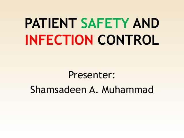 PATIENT SAFETY AND INFECTION CONTROL Presenter: Shamsadeen A. Muhammad