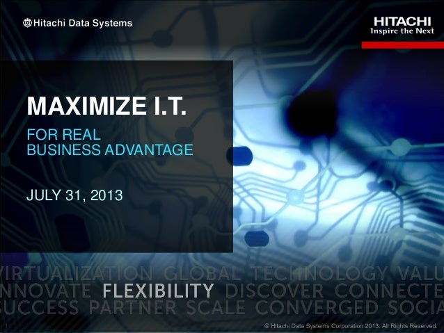 MAXIMIZE I.T. FOR REAL BUSINESS ADVANTAGE JULY 31, 2013  1