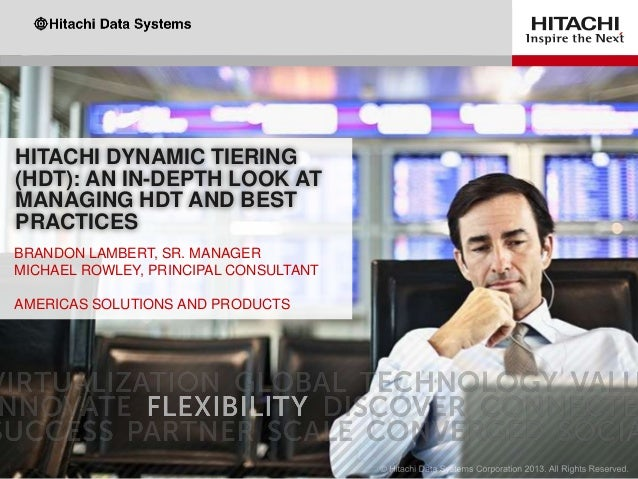 HITACHI DYNAMIC TIERING (HDT): AN IN-DEPTH LOOK AT MANAGING HDT AND BEST PRACTICES BRANDON LAMBERT, SR. MANAGER MICHAEL RO...