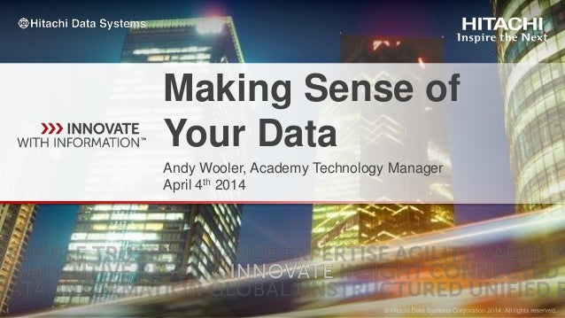 Making Sense of Your Data Andy Wooler, Academy Technology Manager April 4th 2014