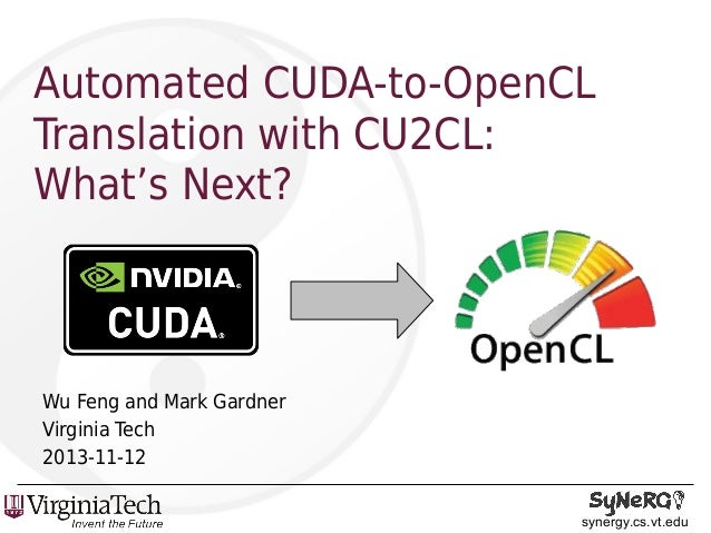 Automated CUDA-to-OpenCL Translation with CU2CL: What's Next?  Wu Feng and Mark Gardner Virginia Tech 2013-11-12 synergy.c...