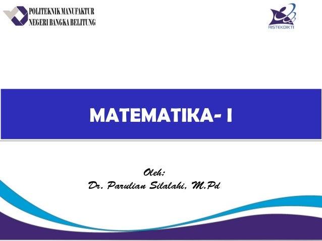 MATEMATIKA- IMATEMATIKA- I Oleh: Dr. Parulian Silalahi, M.Pd