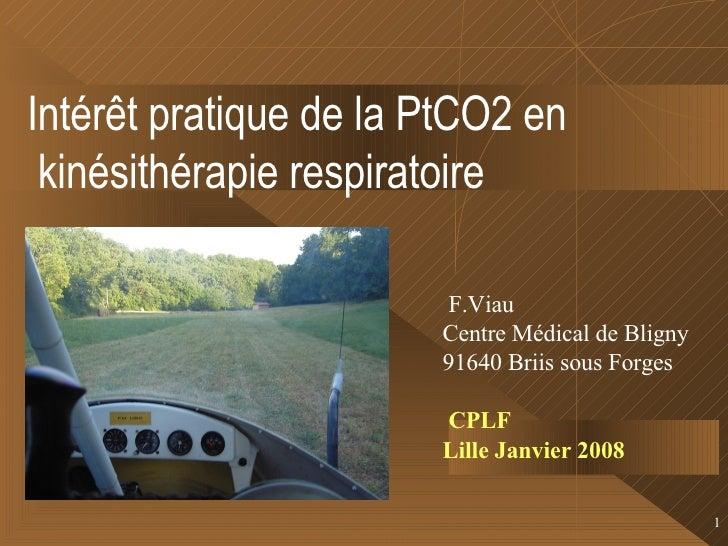Intérêt pratique de la PtCO2 en kinésithérapie respiratoire   F.Viau Centre Médical de Bligny 91640 Briis sous Forges CPLF...