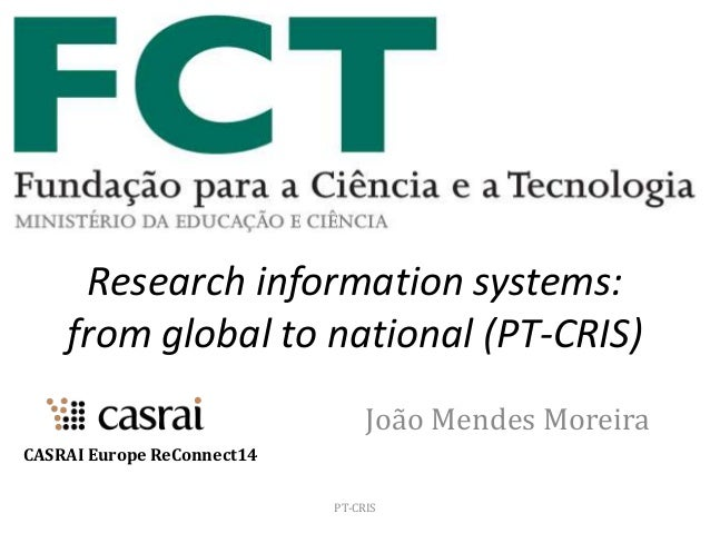 Research information systems: from global to national (PT-CRIS) João Mendes Moreira PT-CRIS CASRAI Europe ReConnect14