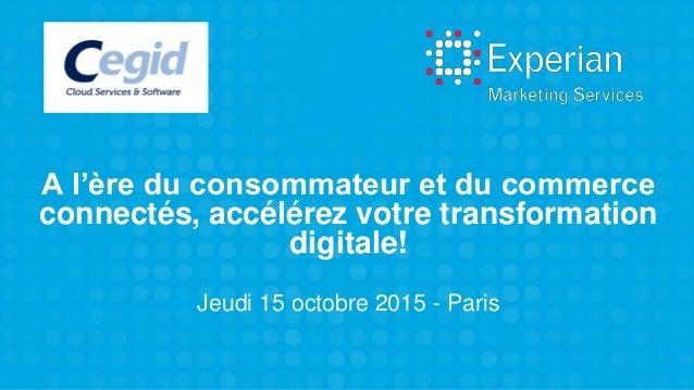 A l'ère du consommateur et du commerce connectés, accélérez votre transformation digitale! Jeudi 15 octobre 2015 - Paris