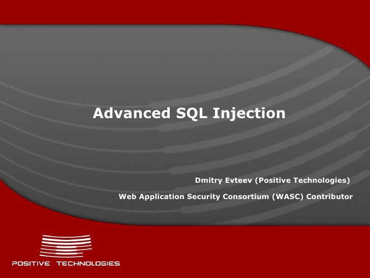 Advanced SQL Injection Dmitry Evteev  ( Positive  Technologies)  Web Application Security Consortium (WASC) Contributor