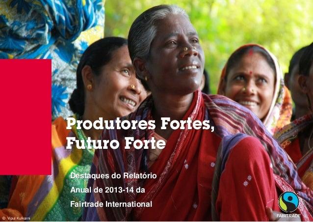 © Fairtrade 2012  © Vipul Kulkarni  Produtores Fortes, Futuro Forte  Destaques do Relatório Anual de 2013-14 da Fairtrade ...