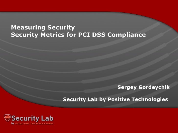 Measuring   Security Security Metrics for PCI DSS Compliance Sergey   Gordeychik Security Lab by Positive Technologies