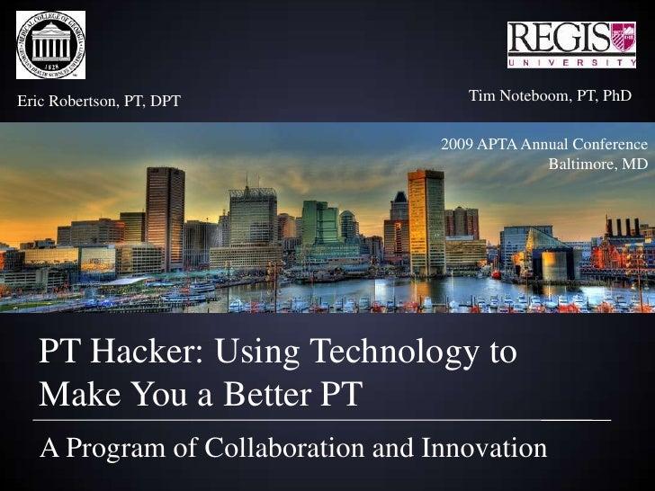 Eric Robertson, PT, DPT               Tim Noteboom, PT, PhD                                      2009 APTA Annual Conferen...