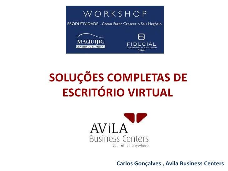 SOLUÇÕES COMPLETAS DE ESCRITÓRIO VIRTUAL<br />Carlos Gonçalves , Avila Business Centers<br />
