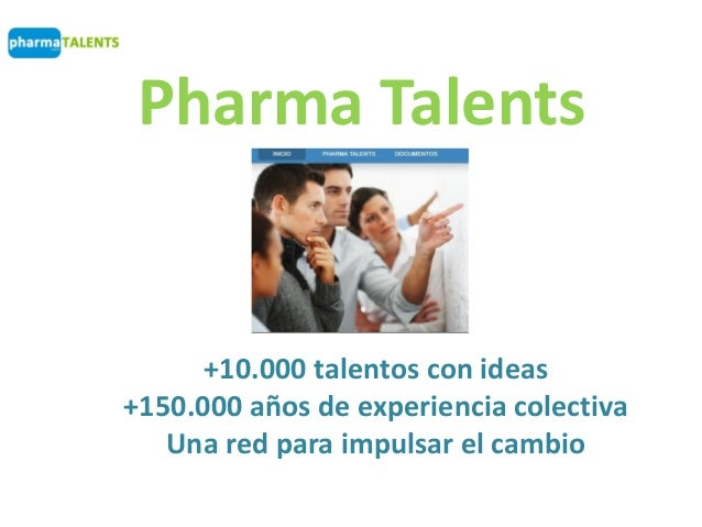 Pharma Talents +10.000 talentos con ideas +150.000 años de experiencia colectiva Una red para impulsar el cambio