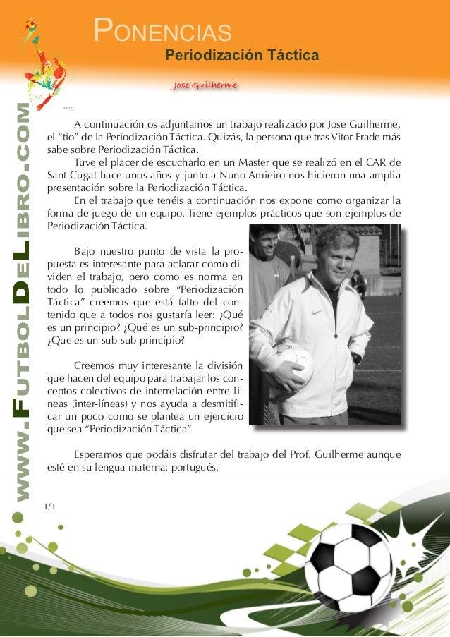 1/1www.FutbolDeLibro.comPonenciasPeriodización TácticaJose Guilherme A continuación os adjuntamos un trabajo realizado po...