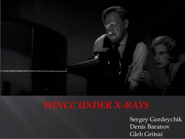 WINCC UNDER X-RAYS              Sergey Gordeychik              Denis Baranov              Gleb Gritsai