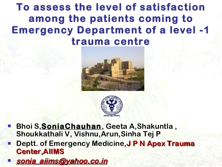 To assess the level of satisfaction among the patients coming to Emergency Department of a level -1 trauma centre <ul><li>...