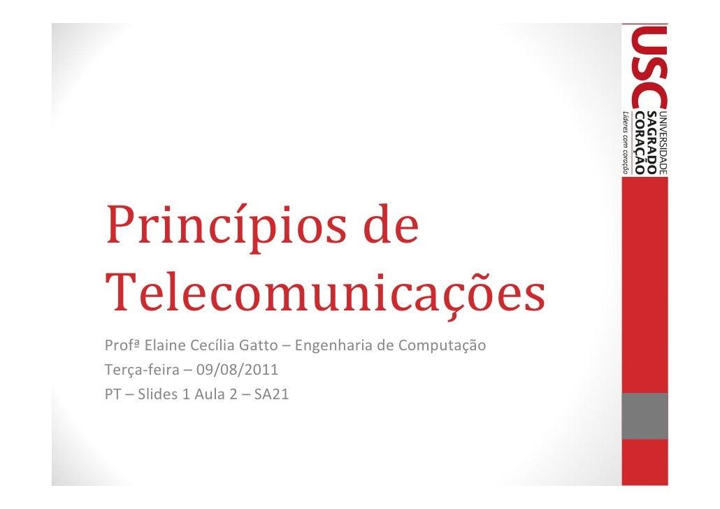 Princípios deTelecomunicaçõesProfª Elaine Cecília Gatto – Engenharia de ComputaçãoTerça-feira – 09/08/2011PT – Slides 1 Au...