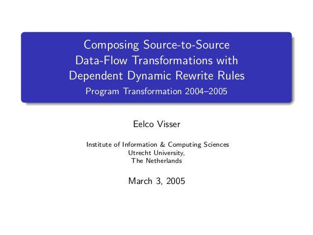 Composing Source-to-Source Data-Flow Transformations with Dependent Dynamic Rewrite Rules Program Transformation 2004–2005...