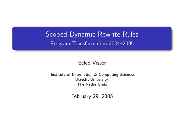 Scoped Dynamic Rewrite Rules Program Transformation 2004–2005  Eelco Visser Institute of Information & Computing Sciences ...