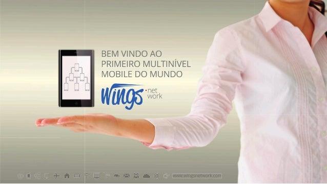 BEM VINDO AO PRIMEIRO MULTINÍVEL MOBILE DO MUNDO  www.wingsnetwork.com