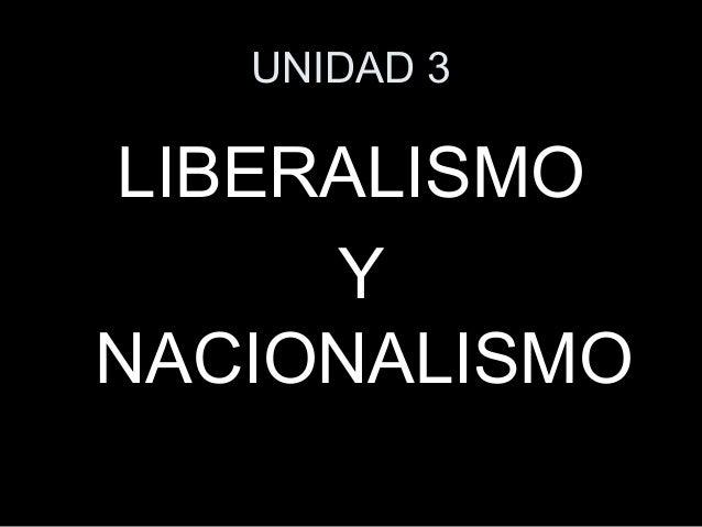 UNIDAD 3  LIBERALISMO  Y  NACIONALISMO