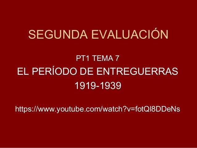 SEGUNDA EVALUACIÓN PT1 TEMA 7 EL PERÍODO DE ENTREGUERRAS 1919-1939 https://www.youtube.com/watch?v=fotQl8DDeNs