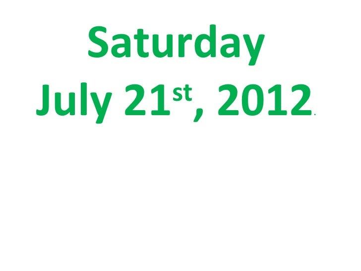 SaturdayJuly 21 , 2012       st                 .