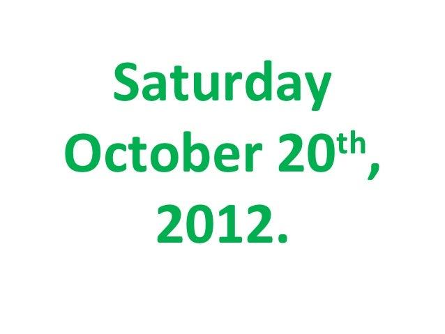 SaturdayOctober 20 ,          th   2012.