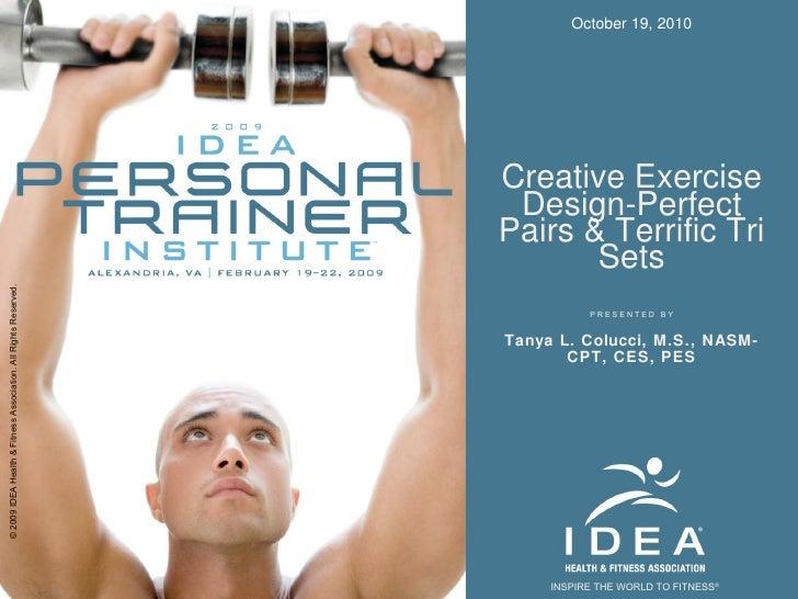 Creative Exercise Design-Perfect Pairs & Terrific Tri Sets Tanya L. Colucci, M.S., NASM-CPT, CES, PES