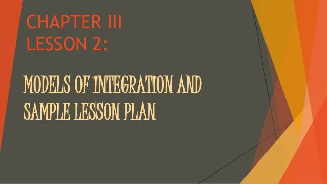CHAPTER III  LESSON 2:  MODELS OF INTEGRATION AND  SAMPLE LESSON PLAN