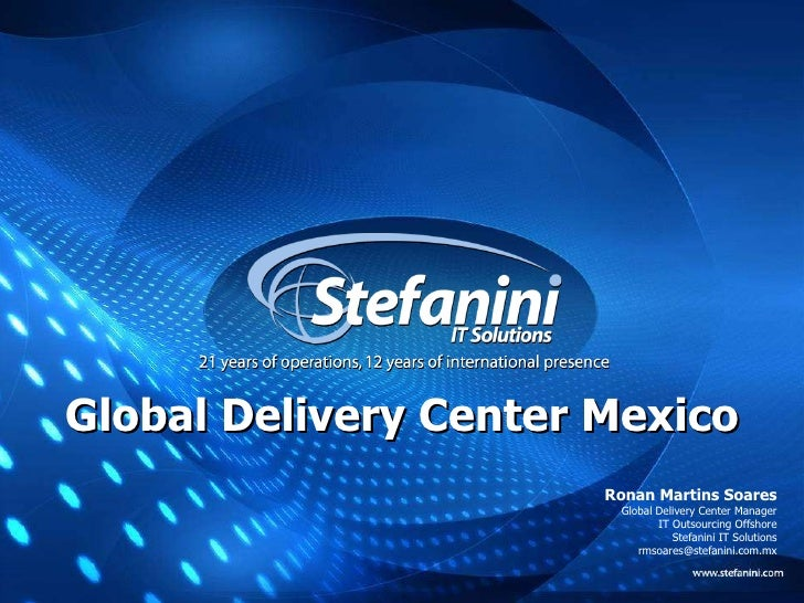 Ronan Martins Soares Global Delivery Center Manager IT Outsourcing Offshore Stefanini IT Solutions [email_address] Global ...