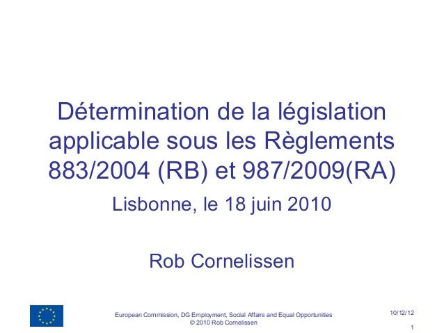 Détermination de la législationapplicable sous les Règlements883/2004 (RB) et 987/2009(RA)     Lisbonne, le 18 juin 2010  ...