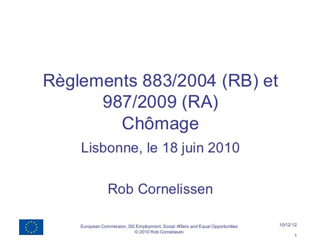 Règlements 883/2004 (RB) et      987/2009 (RA)        Chômage    Lisbonne, le 18 juin 2010                Rob Cornelissen ...