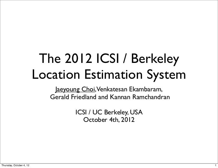 The 2012 ICSI / Berkeley                          Location Estimation System                              Jaeyoung Choi,Ve...