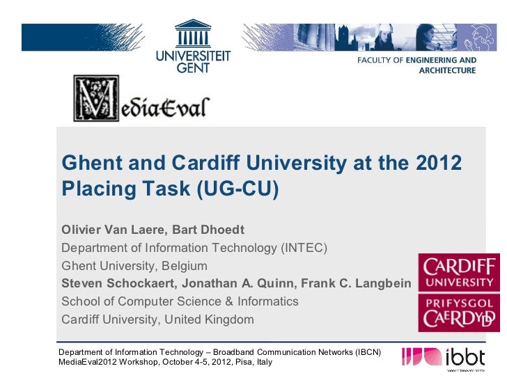Ghent and Cardiff University at the 2012Placing Task (UG-CU)Olivier Van Laere, Bart DhoedtDepartment of Information Techno...