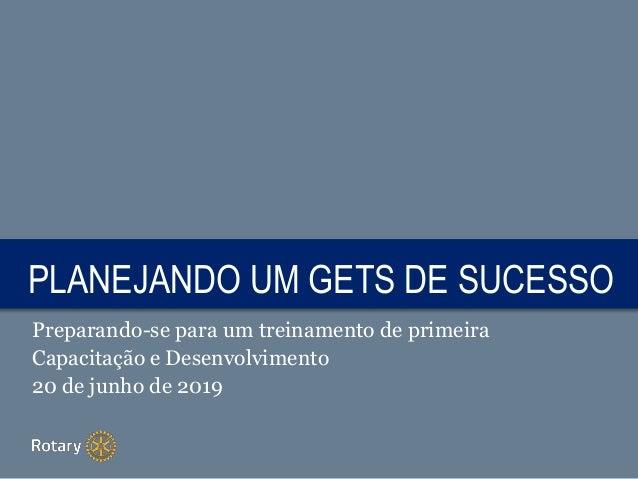 TITLEPLANEJANDO UM GETS DE SUCESSO Preparando-se para um treinamento de primeira Capacitação e Desenvolvimento 20 de junho...