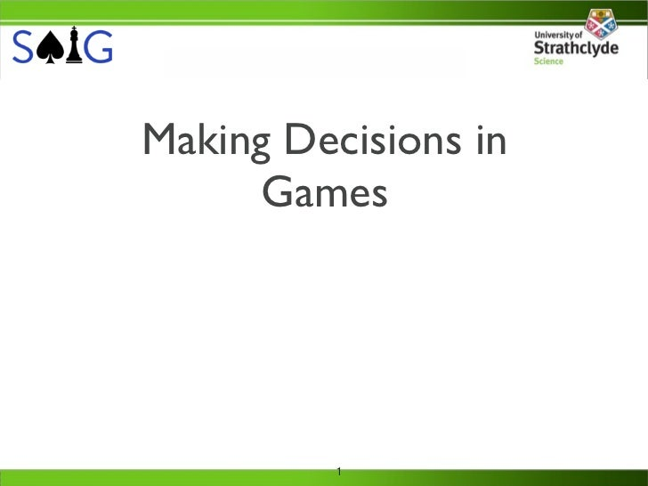 Making Decisions in     Games          1
