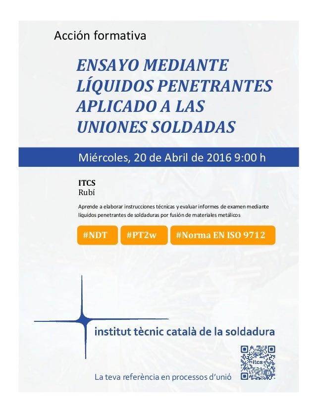 itcs-2016 Acción formativa ENSAYO MEDIANTE LÍQUIDOS PENETRANTES APLICADO A LAS UNIONES SOLDADAS Aprende a elaborar instruc...
