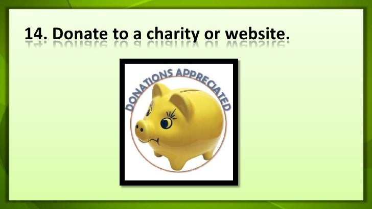 14. Donate to a charity or website.<br />
