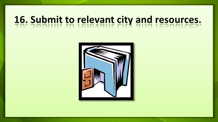 16. Submit to relevant city and resources.<br />