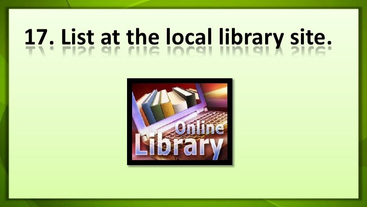 17. List at the local library site. <br />