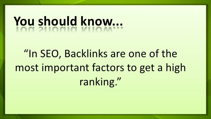 """You should know...<br />""""In SEO, Backlinks are one of the most important factors to get a high ranking."""" <br />"""