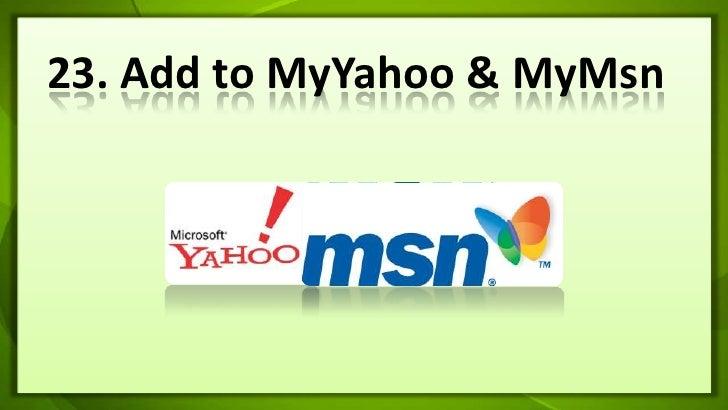 23. Add to MyYahoo & MyMsn<br />