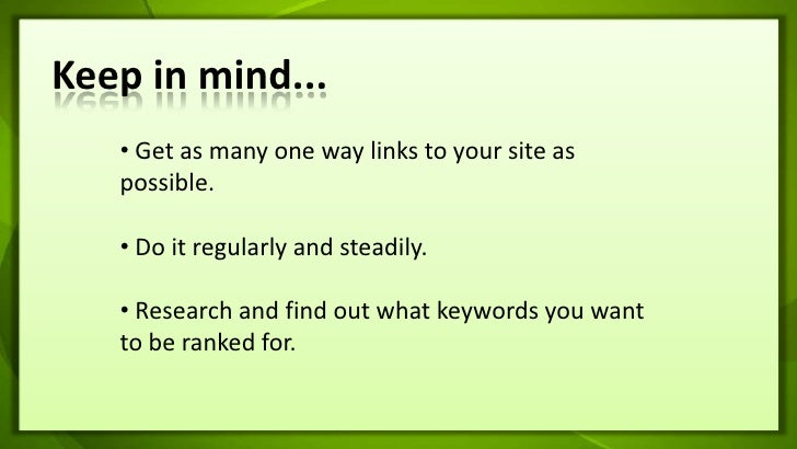 Keep in mind...<br /><ul><li> Get as many one way links to your site as possible.