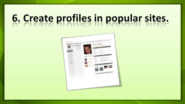 6. Create profiles in popular sites.<br />