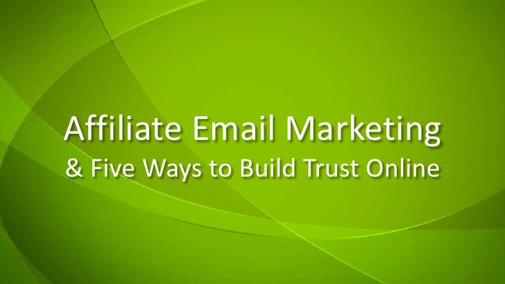 Affiliate Email Marketing& Five Ways to Build Trust Online<br />