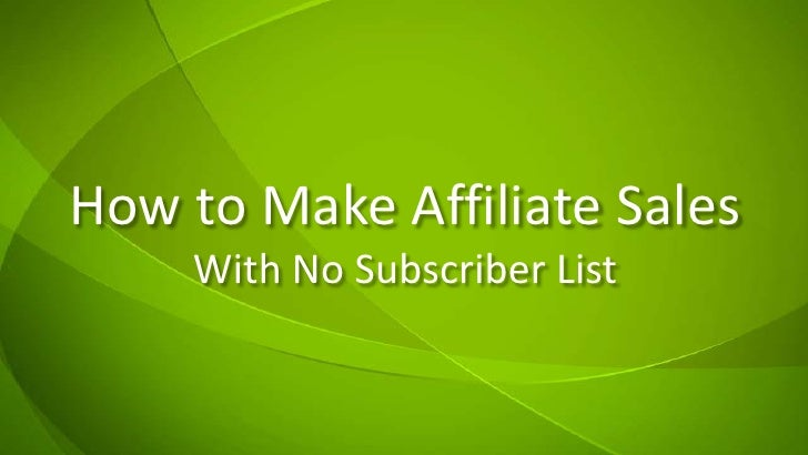How to Make Affiliate SalesWith No Subscriber List<br />