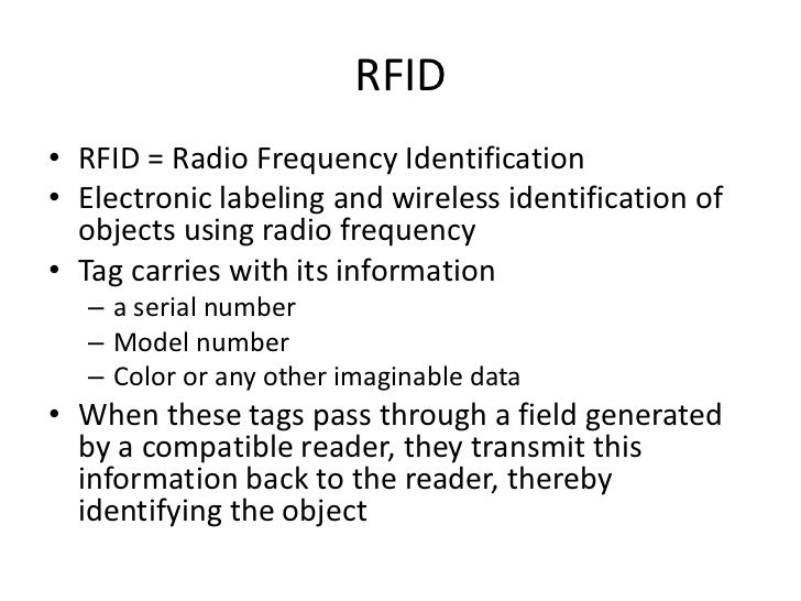 RFID<br />RFID = Radio Frequency Identification<br />Electronic labeling and wireless identification of objects using radi...
