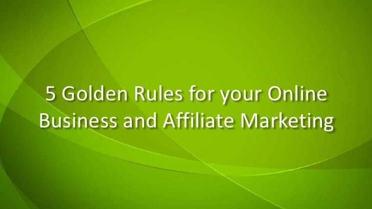 5 Golden Rules for your Online Business and Affiliate Marketing<br />